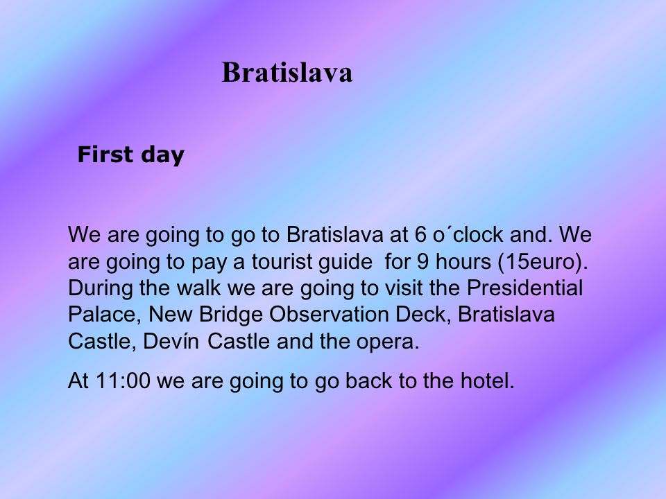 Bratislava First day We are going to go to Bratislava at 6 o´clock and.