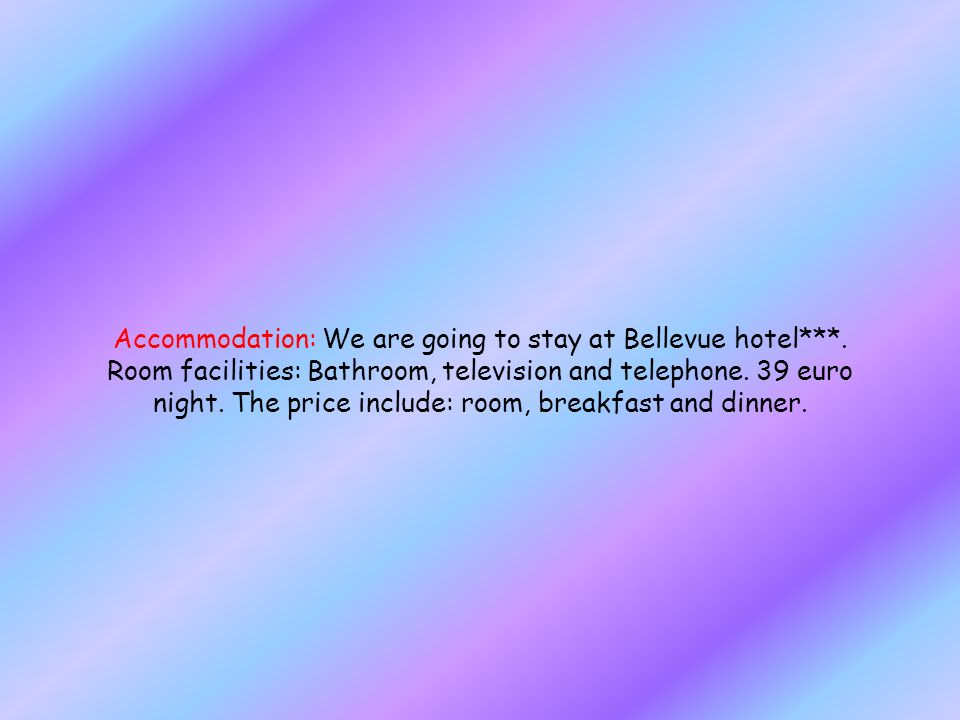 Accommodation: We are going to stay at Bellevue hotel***.