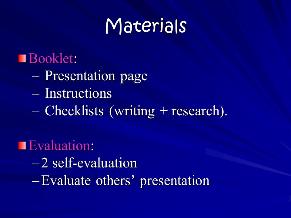 Materials Booklet: – Presentation page – Instructions – Checklists (writing + research).