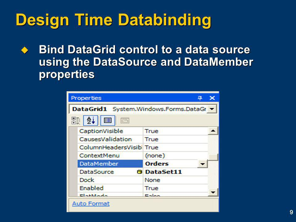 9 Design Time Databinding Bind DataGrid control to a data source using the DataSource and DataMember properties Bind DataGrid control to a data source using the DataSource and DataMember properties