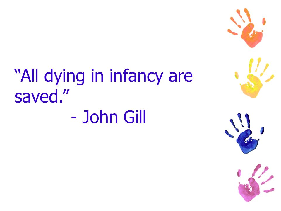 All dying in infancy are saved. - John Gill