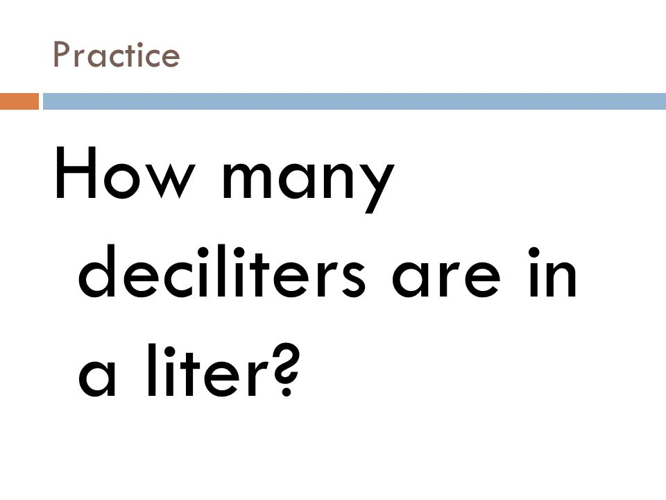 Practice How many deciliters are in a liter