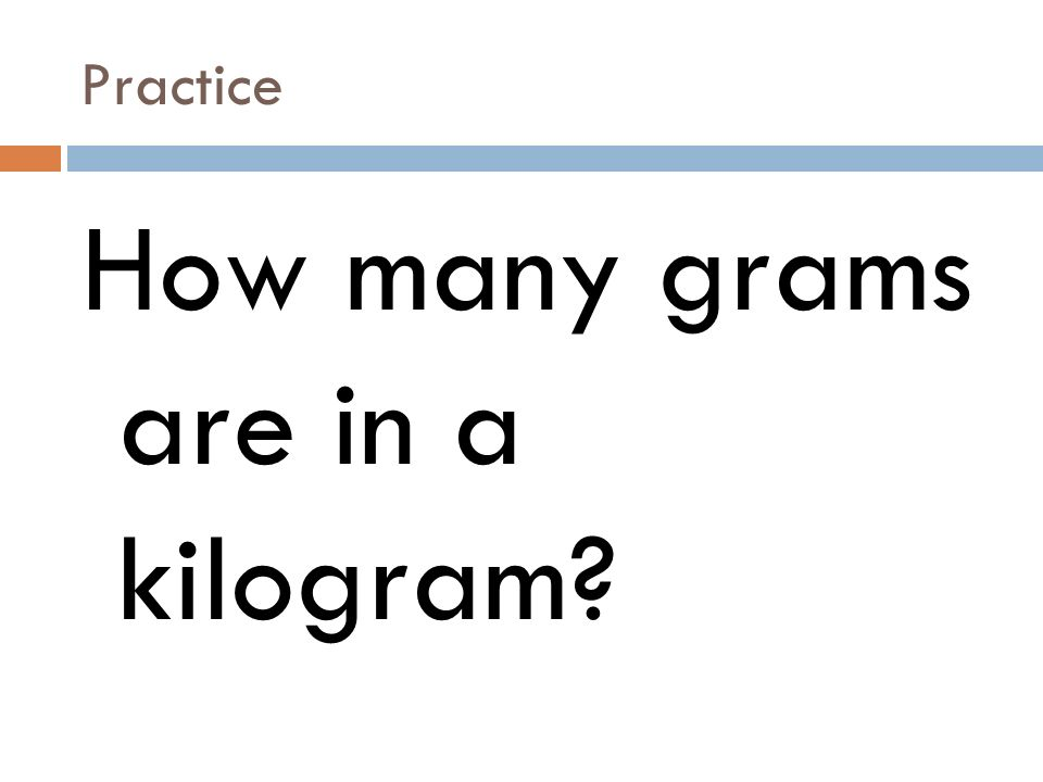Practice How many grams are in a kilogram