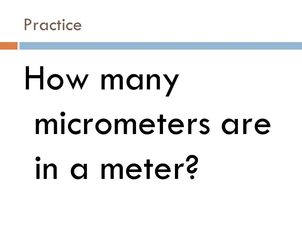 Practice How many micrometers are in a meter