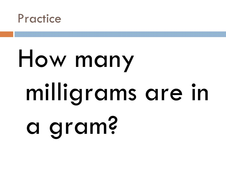 Practice How many milligrams are in a gram