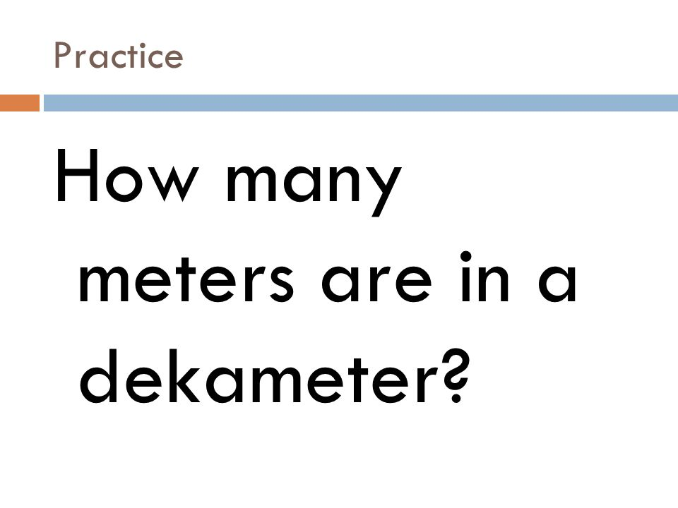 Practice How many meters are in a dekameter