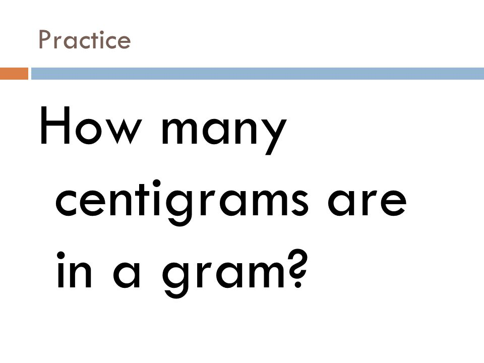 Practice How many centigrams are in a gram