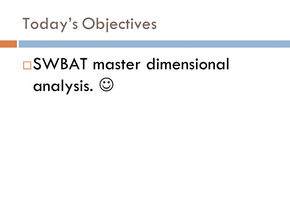 Todays Objectives SWBAT master dimensional analysis.