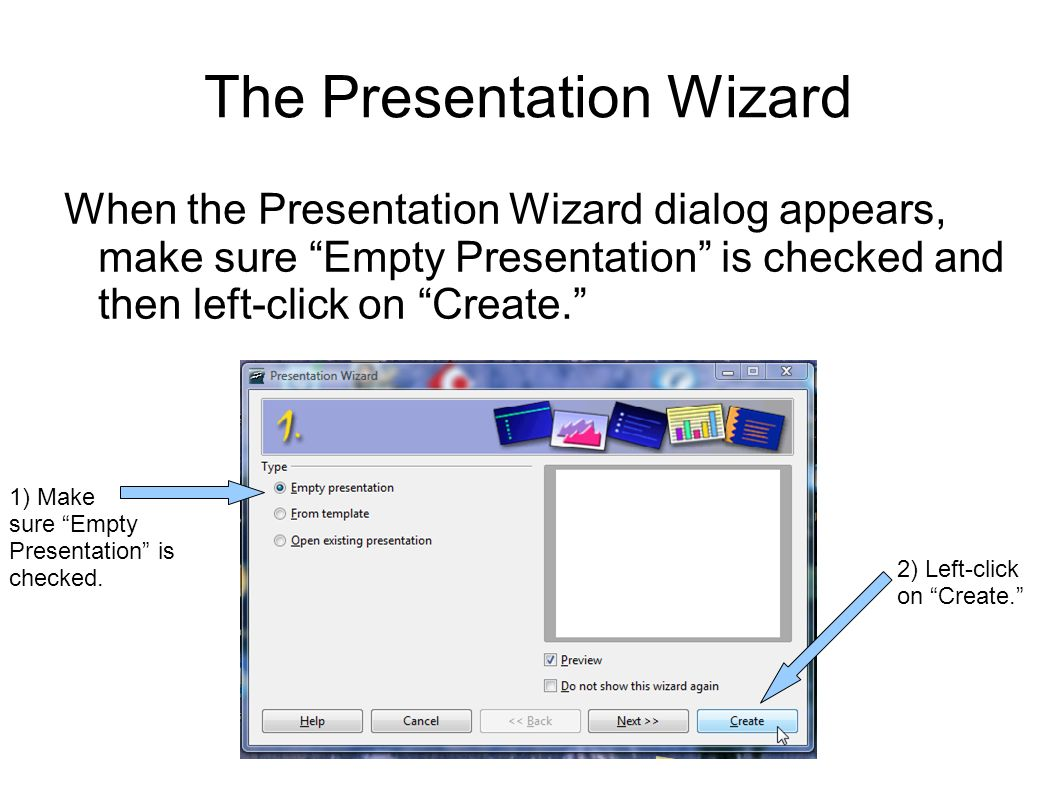 The Presentation Wizard When the Presentation Wizard dialog appears, make sure Empty Presentation is checked and then left-click on Create.