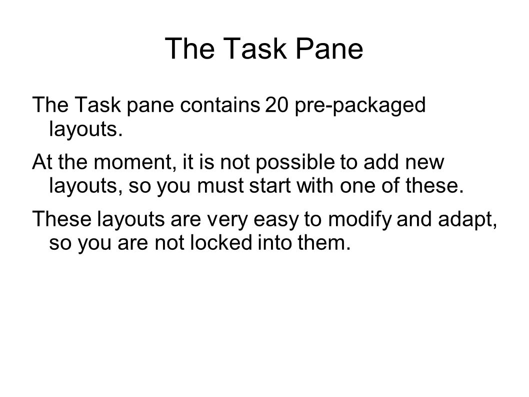 The Task Pane The Task pane contains 20 pre-packaged layouts.