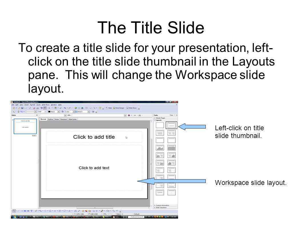 The Title Slide To create a title slide for your presentation, left- click on the title slide thumbnail in the Layouts pane.