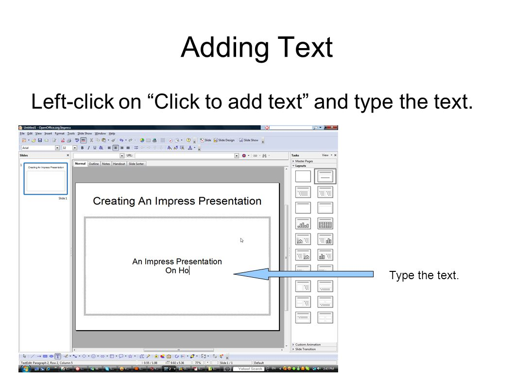 Adding Text Left-click on Click to add text and type the text. Type the text.