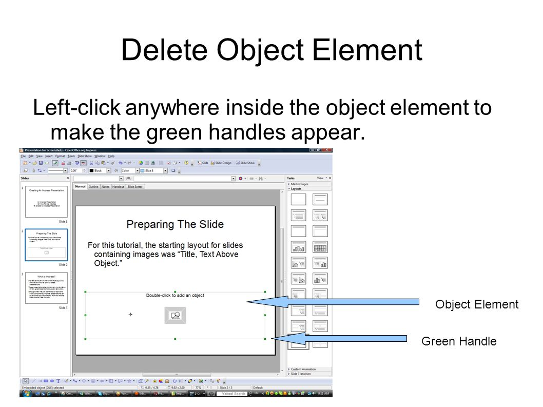 Delete Object Element Left-click anywhere inside the object element to make the green handles appear.