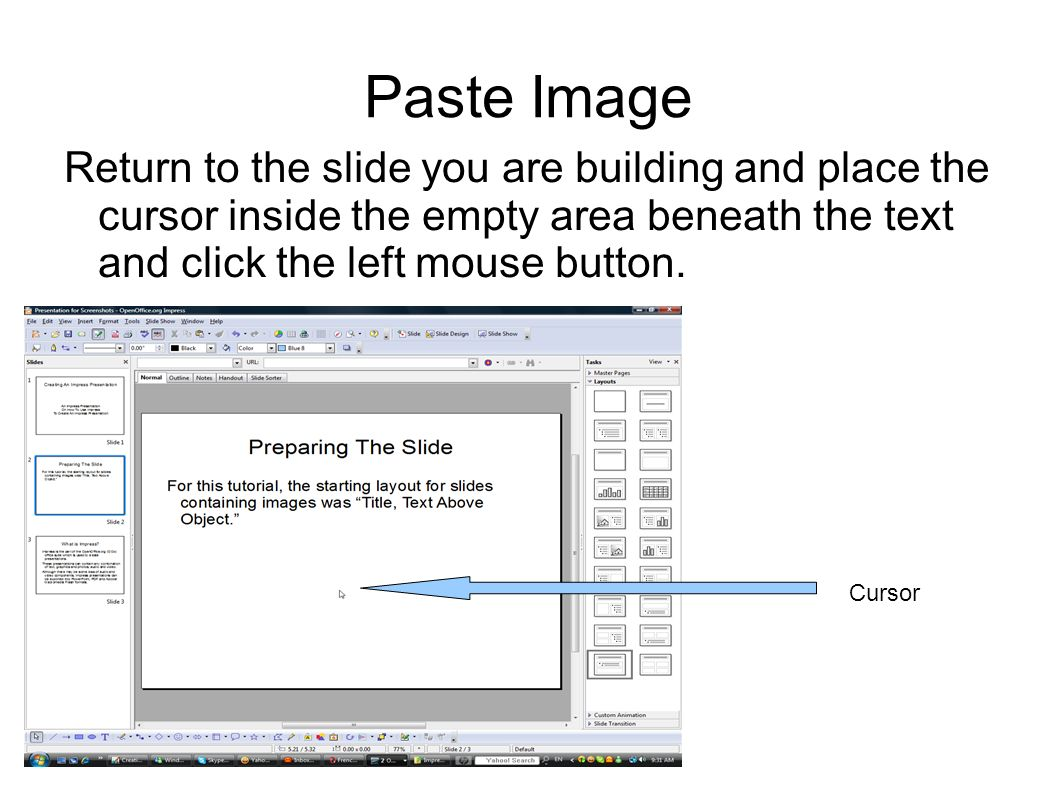 Paste Image Return to the slide you are building and place the cursor inside the empty area beneath the text and click the left mouse button.