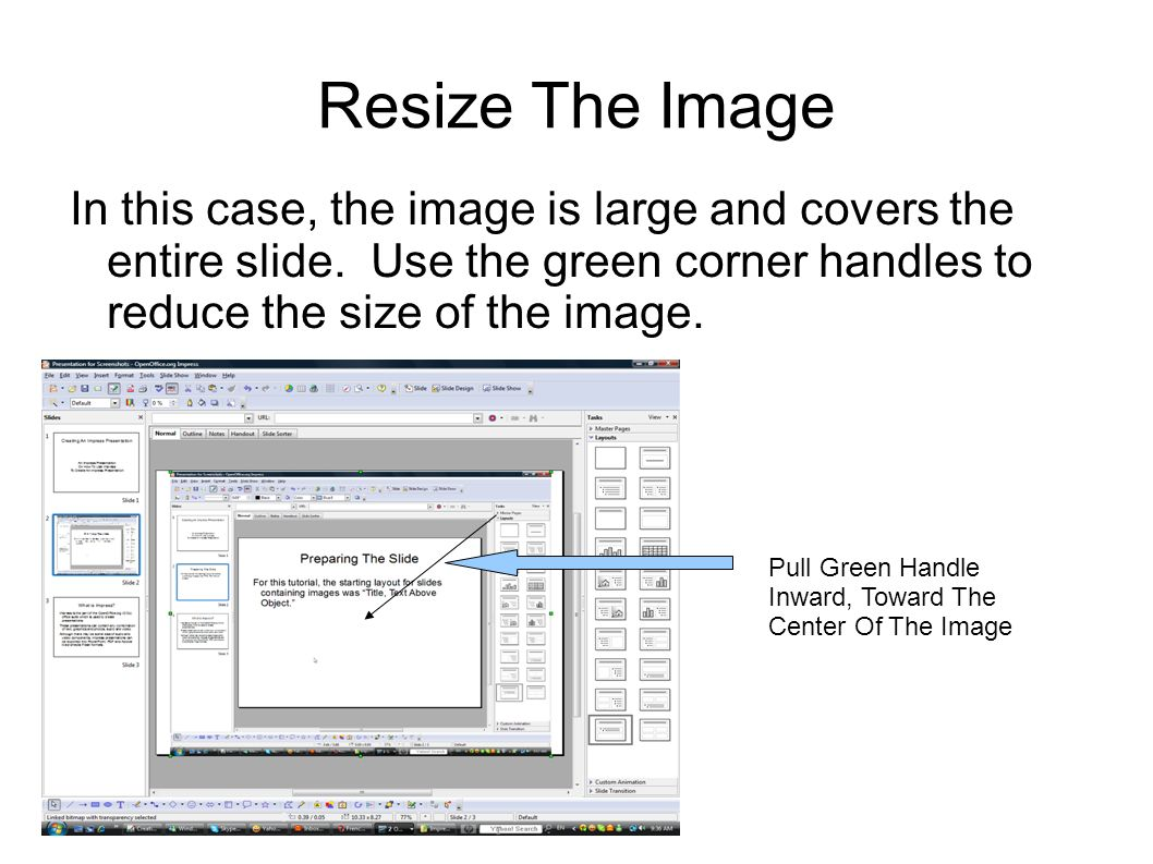 Resize The Image In this case, the image is large and covers the entire slide.