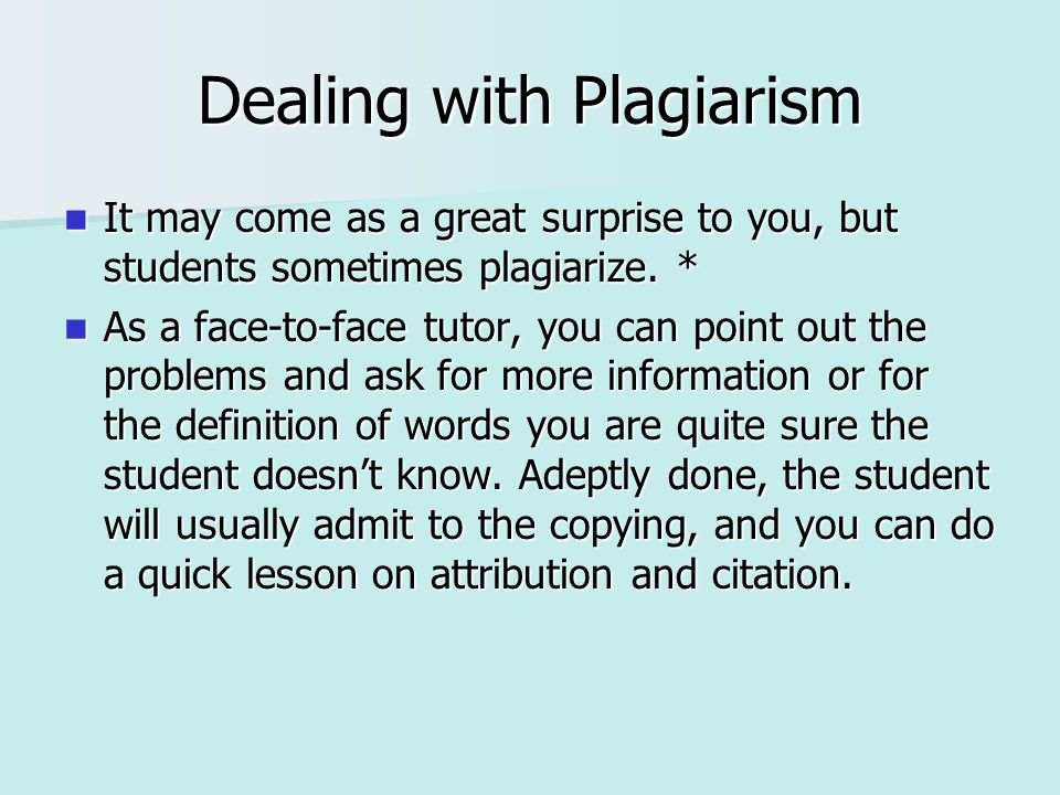 Dealing with Plagiarism It may come as a great surprise to you, but students sometimes plagiarize.