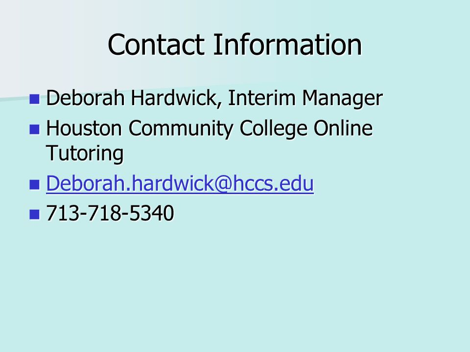 Contact Information Deborah Hardwick, Interim Manager Deborah Hardwick, Interim Manager Houston Community College Online Tutoring Houston Community College Online Tutoring