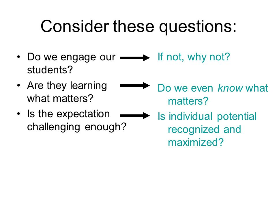 Consider these questions: Do we engage our students.