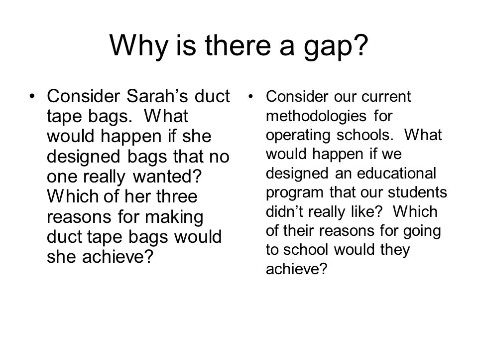 Why is there a gap. Consider Sarahs duct tape bags.