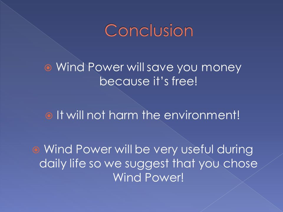 Wind Power will save you money because its free. It will not harm the environment.