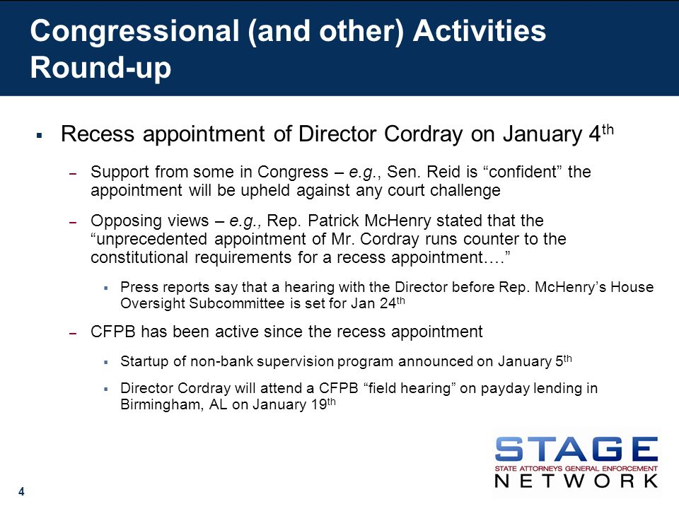 4 Recess appointment of Director Cordray on January 4 th – Support from some in Congress – e.g., Sen.