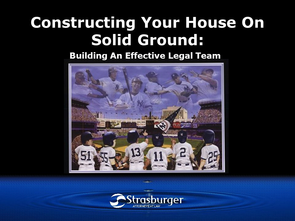 Constructing Your House On Solid Ground: Building An Effective Legal Team