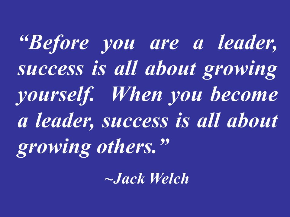 Before you are a leader, success is all about growing yourself.