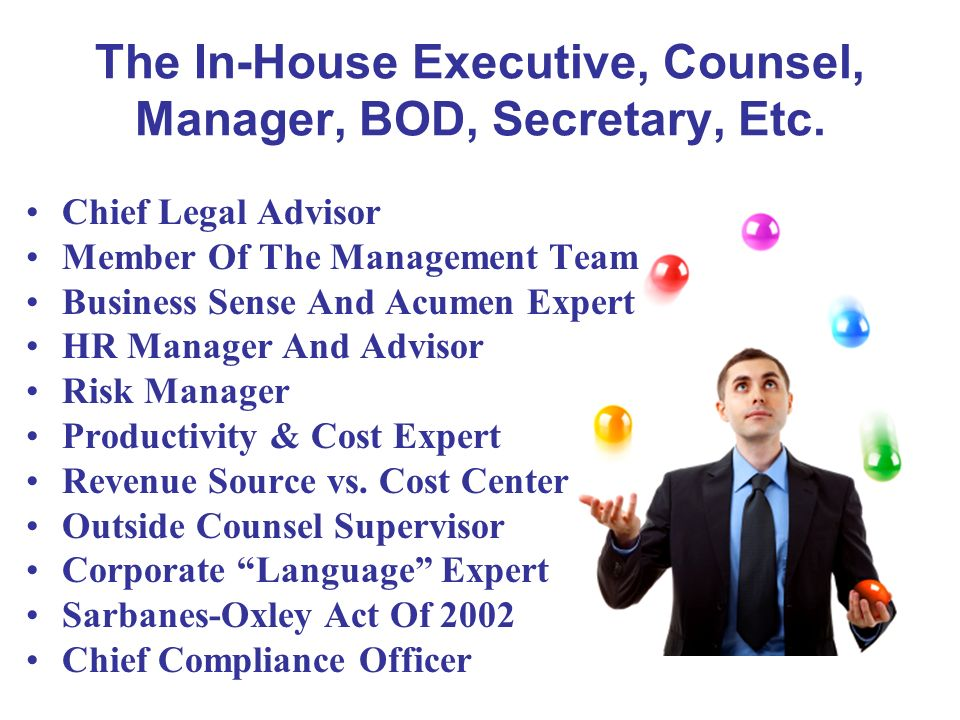 The In-House Executive, Counsel, Manager, BOD, Secretary, Etc.