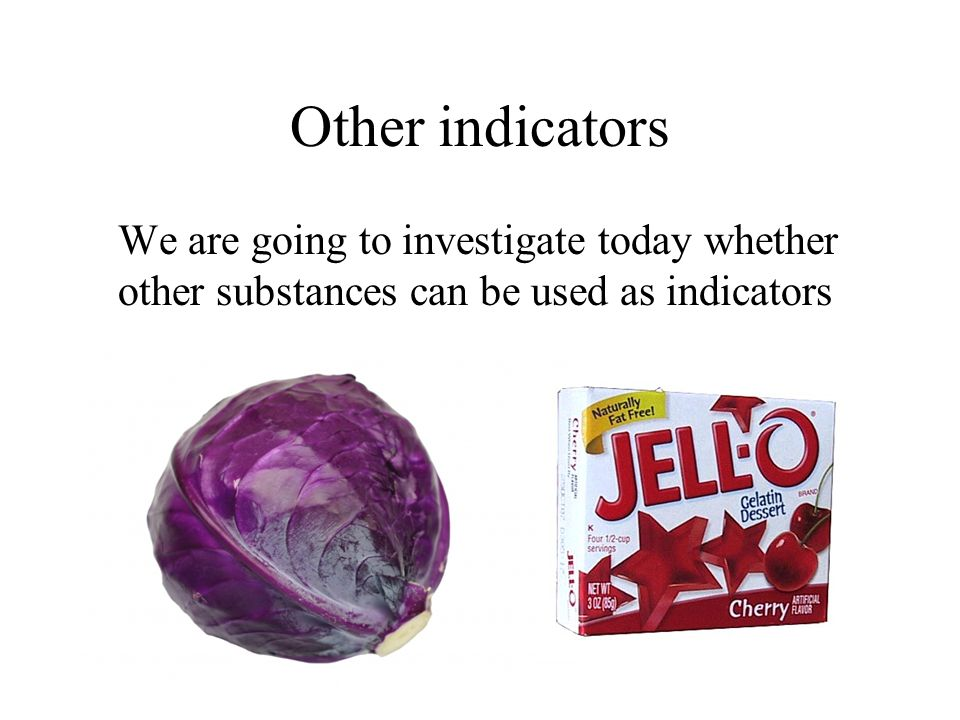 Other indicators We are going to investigate today whether other substances can be used as indicators