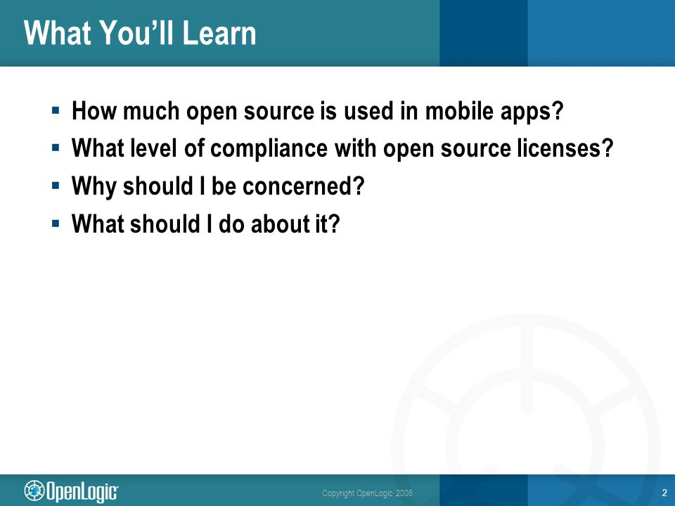 Copyright OpenLogic 2006 What Youll Learn How much open source is used in mobile apps.