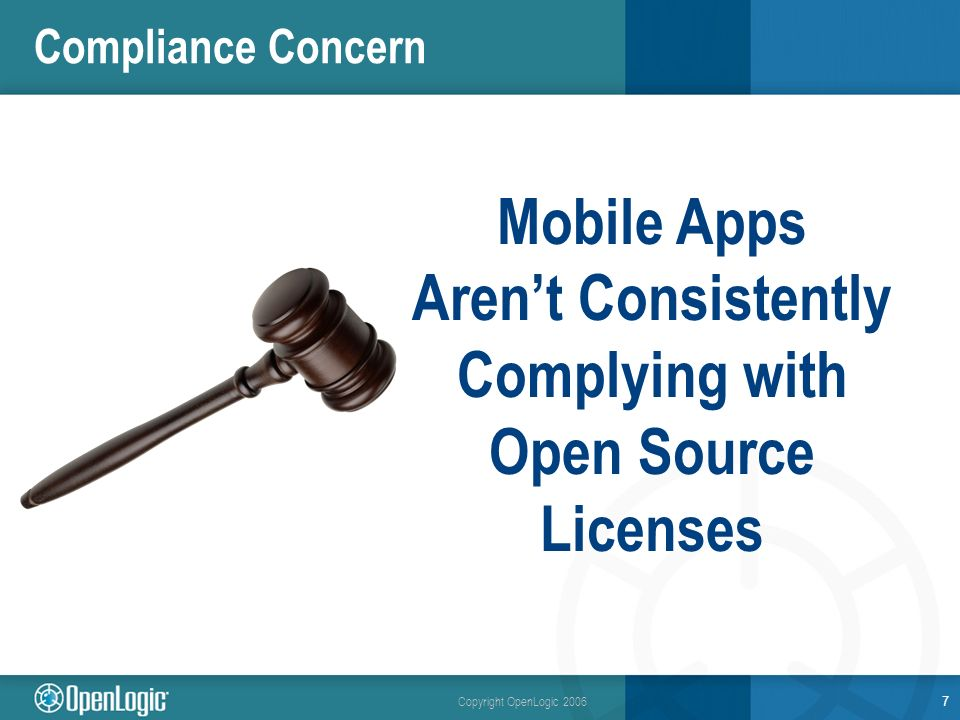 Copyright OpenLogic 2006 Compliance Concern 7 Mobile Apps Arent Consistently Complying with Open Source Licenses