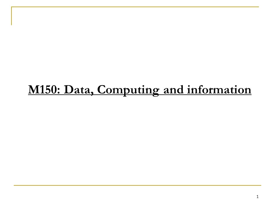 M150: Data, Computing and information 1
