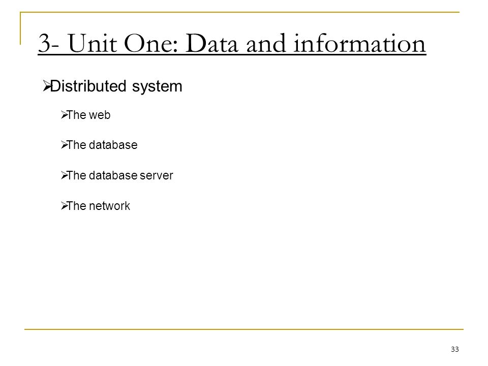 3- Unit One: Data and information Distributed system The web The database The database server The network 33