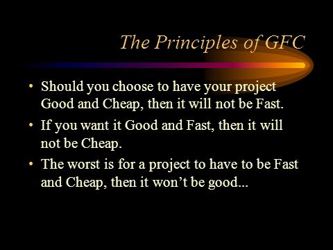 Should you choose to have your project Good and Cheap, then it will not be Fast.