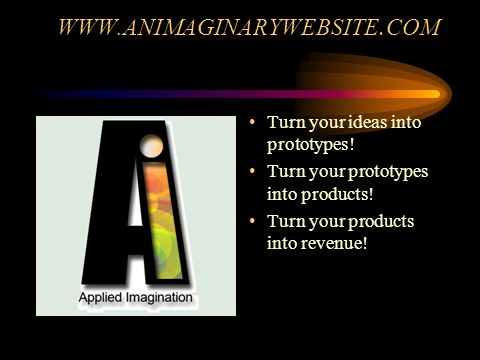 WWW.ANIMAGINARYWEBSITE. COM Turn your ideas into prototypes.