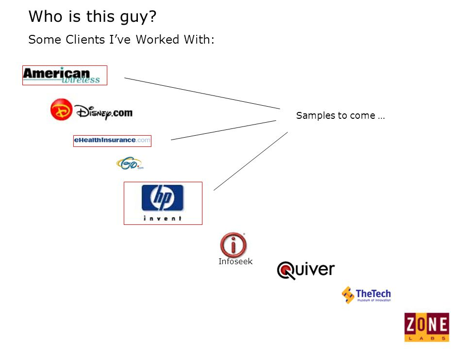 Who is this guy Some Clients Ive Worked With: Samples to come … Infoseek
