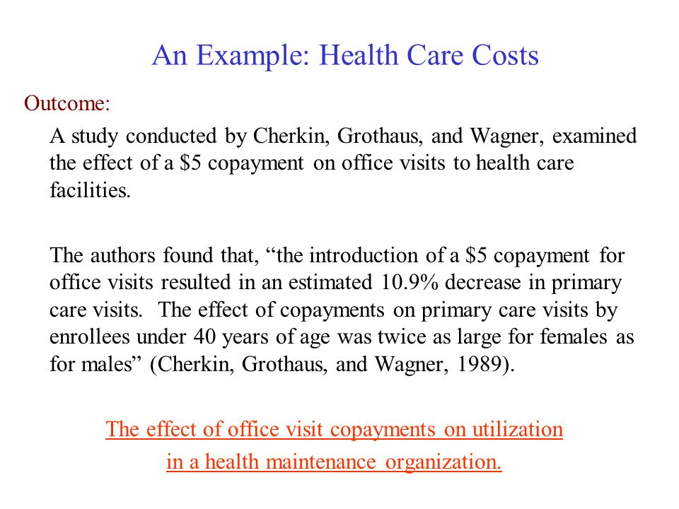 An Example: Health Care Costs New Program: Co-payments Now suppose that every time you visit the doctor you have to pay a co-payment of $20.