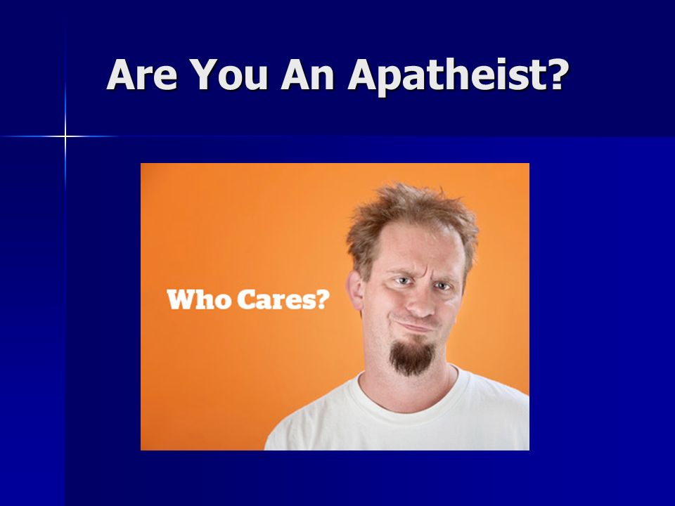 Are You An Apatheist