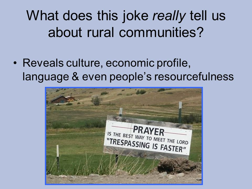 What does this joke really tell us about rural communities.