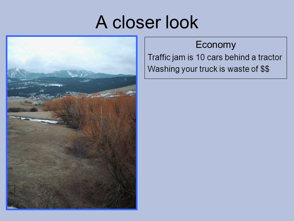 Economy Traffic jam is 10 cars behind a tractor Washing your truck is waste of $$ A closer look