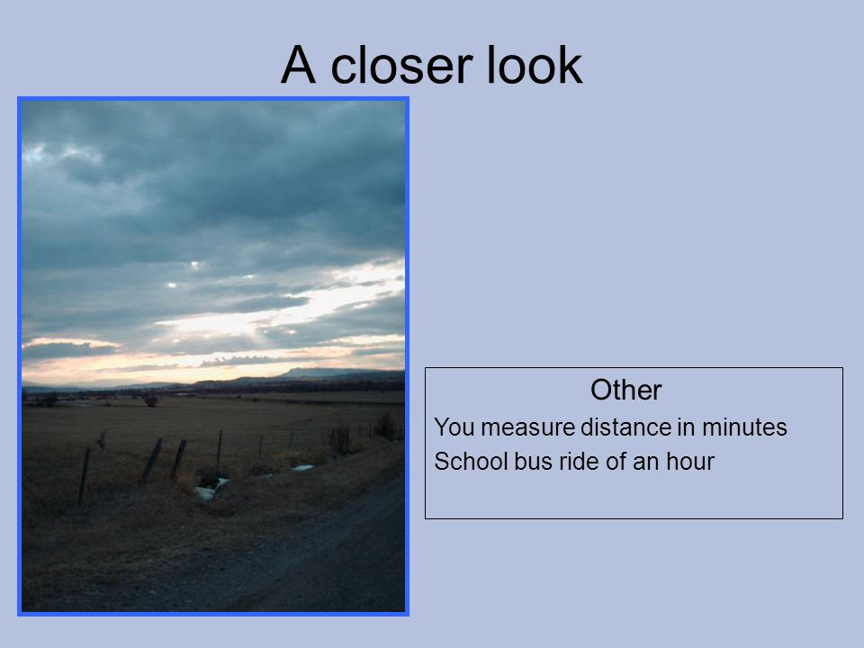Other You measure distance in minutes School bus ride of an hour A closer look