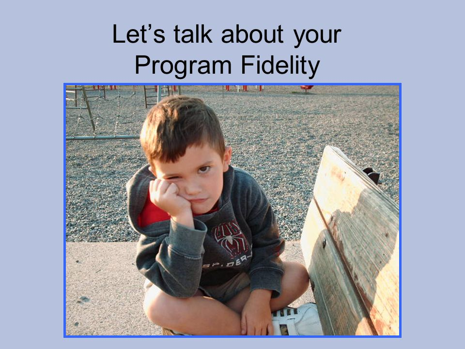 Lets talk about your Program Fidelity