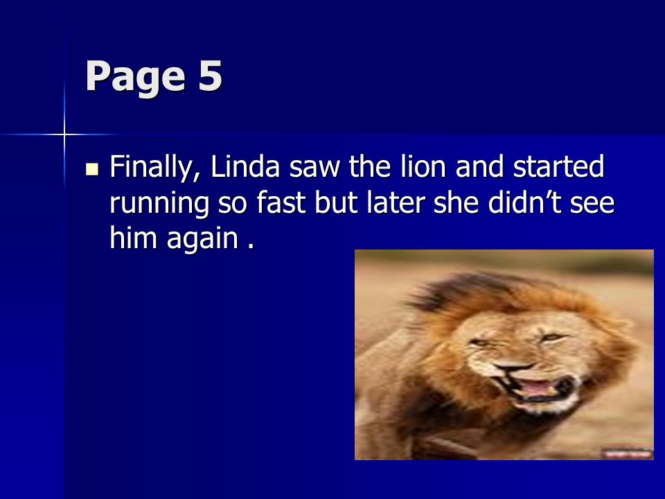 Page 5 Finally, Linda saw the lion and started running so fast but later she didnt see him again.