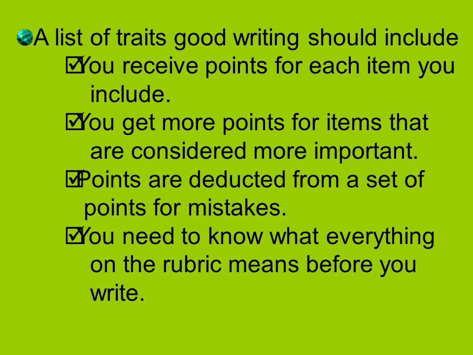 A list of traits good writing should include You receive points for each item you include.