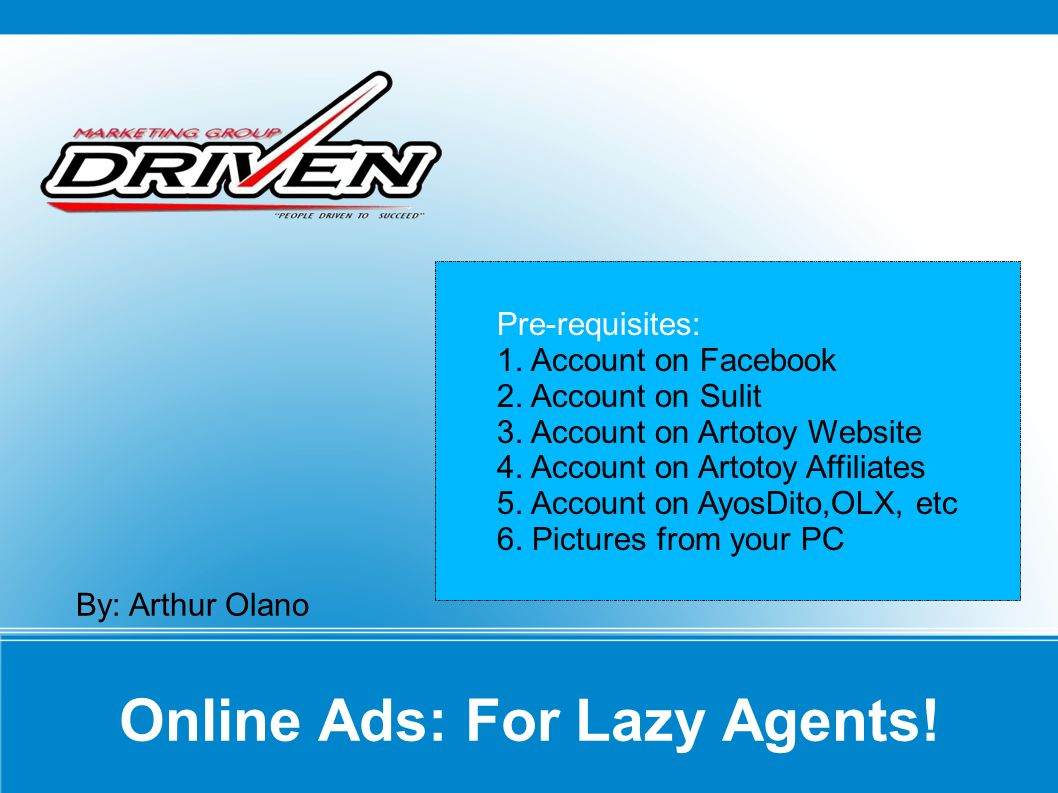 Online Ads: For Lazy Agents. By: Arthur Olano Pre-requisites: 1.