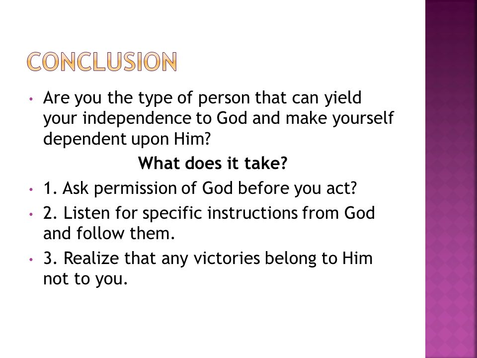 Are you the type of person that can yield your independence to God and make yourself dependent upon Him.