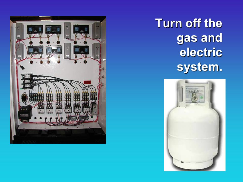 Turn off the gas and electric system. Turn off the gas and electric system.