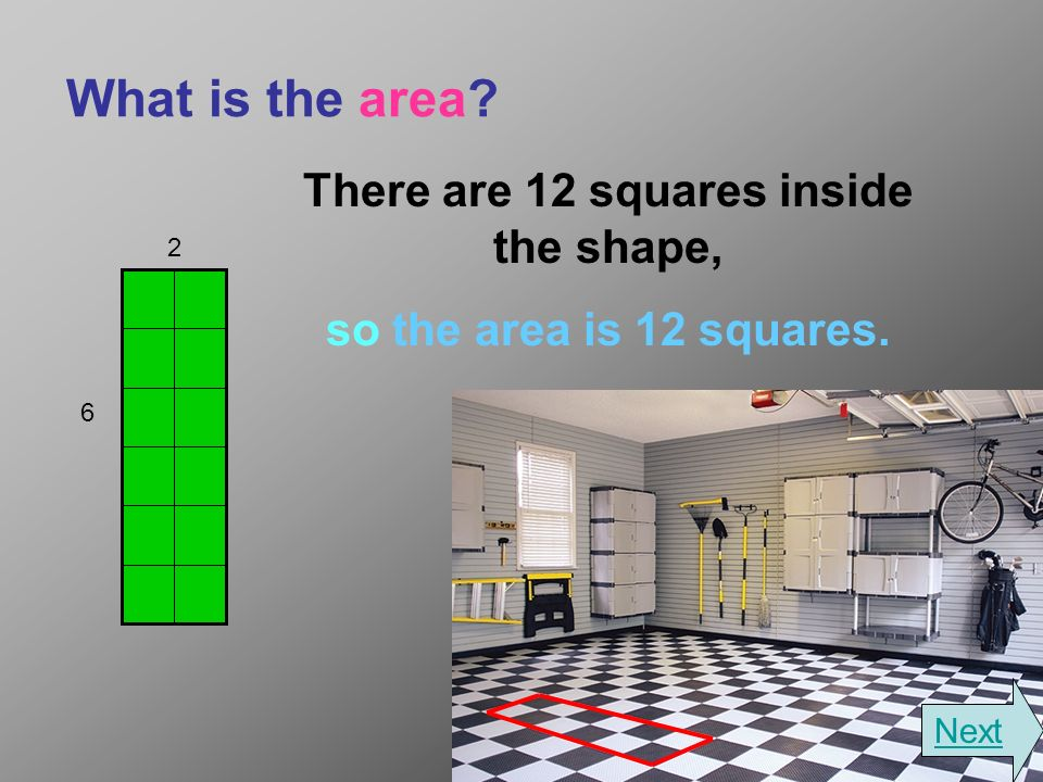 What is the area There are 12 squares inside the shape, so the area is 12 squares. 2 6 Next