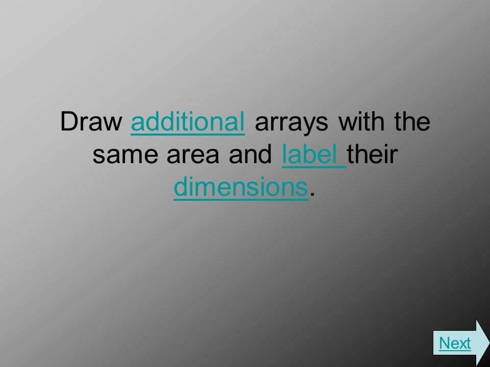 Draw additional arrays with the same area and label their dimensions.additionallabel dimensions Next