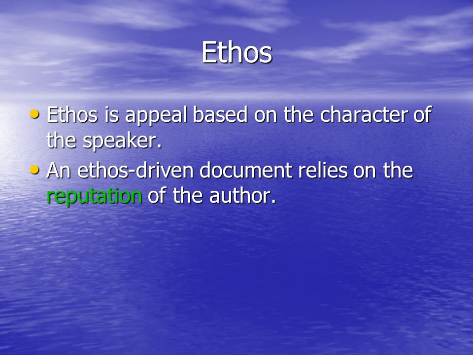 Ethos Ethos is appeal based on the character of the speaker.
